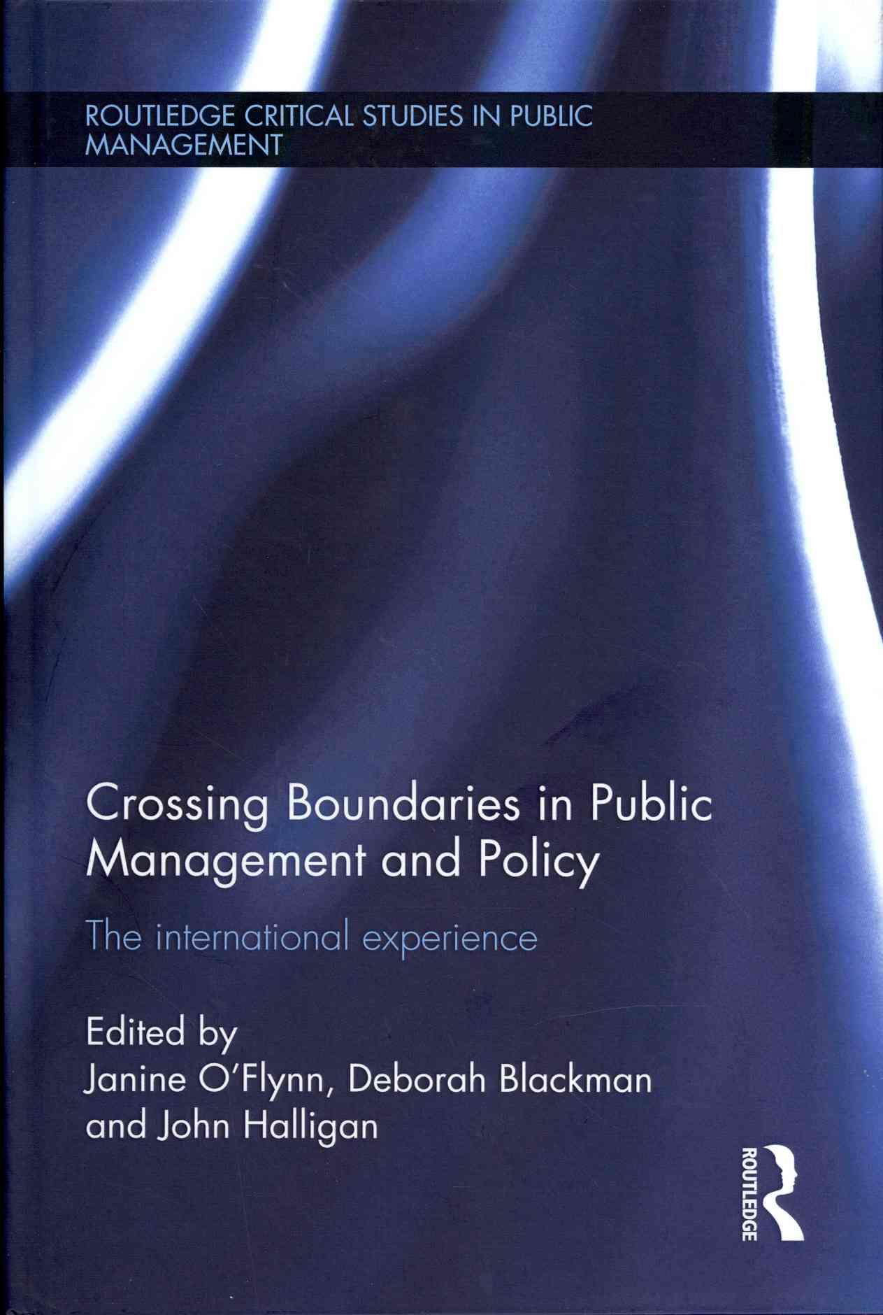 Crossing Boundaries in Public Management and Policy By O'flynn, Janine (EDT)/ Blackman, Deborah (EDT)/ Halligan, John (EDT)