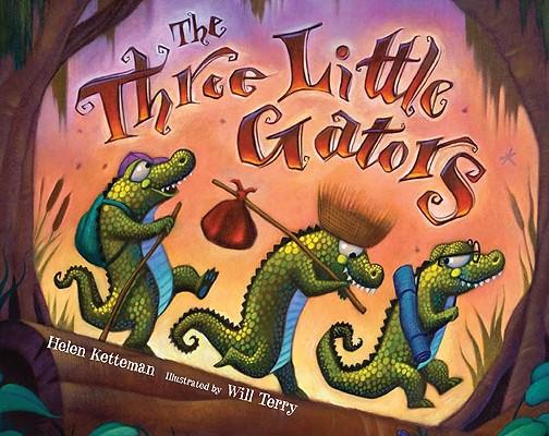 The Three Little Gators By Ketteman, Helen/ Terry, Will (ILT)